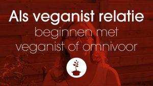 Als veganist een relatie beginnen met een veganist of omnivoor