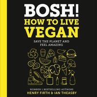Bosh! How to live vegan - audioboek storytel